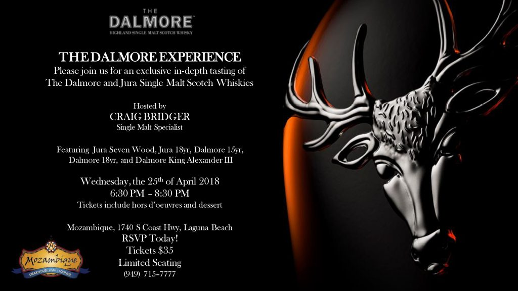 The Dalmore Experience - Exclusive tasing of Dalmore and Jura Single Malt Scotch Whiskies. Wednesday, April 25th from 6:30 to 8:30 PM. hors d'oeuvres and dessert included. Tickets are $35.