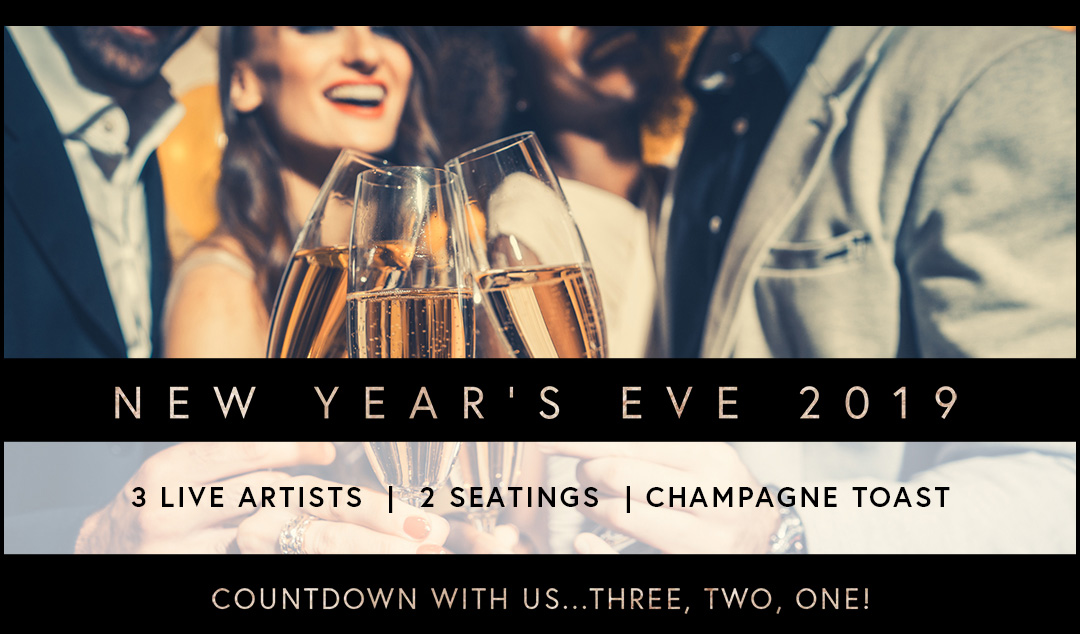 New Years Eve 2019 - 3 Live Artists | 2 Seatings | Capmplimentary Champagne Toast - Countdown with US....Three, Two, One!